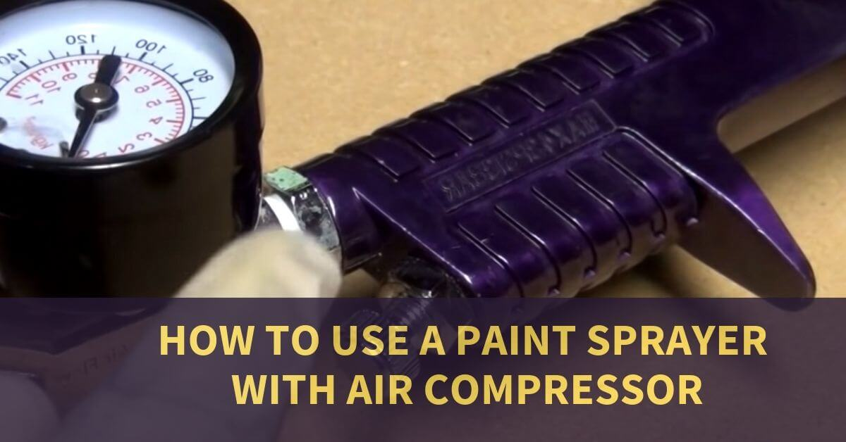How to Use a Paint Sprayer with Air Compressor